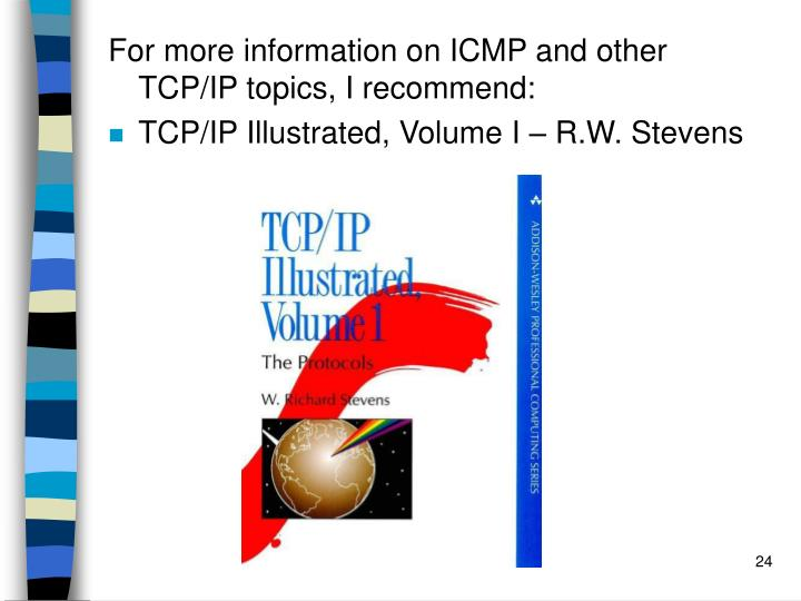 For more information on ICMP and other TCP/IP topics, I recommend: