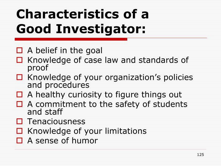 Characteristics of a          Good Investigator: