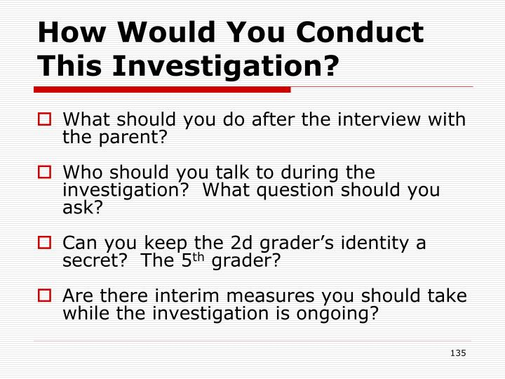 How Would You Conduct This Investigation?