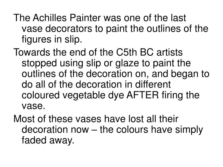 The Achilles Painter was one of the last vase decorators to paint the outlines of the figures in slip.