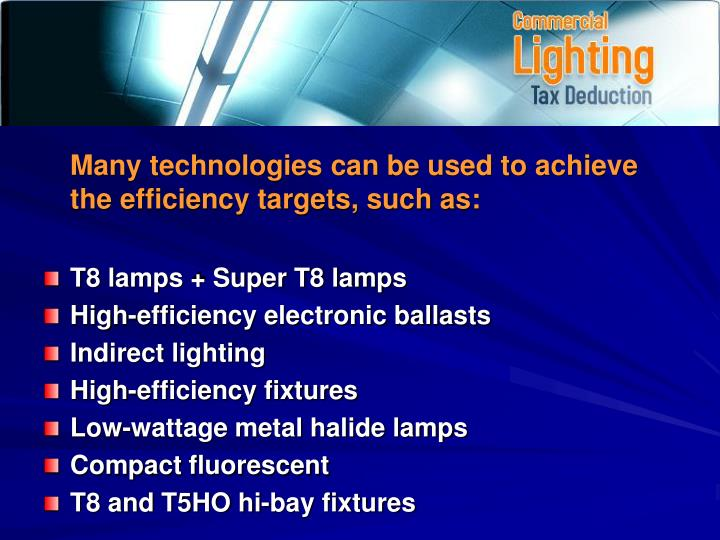 Many technologies can be used to achieve the efficiency targets, such as: