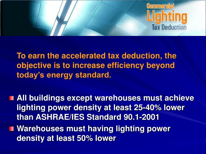 To earn the accelerated tax deduction, the objective is to increase efficiency beyond today's ener...