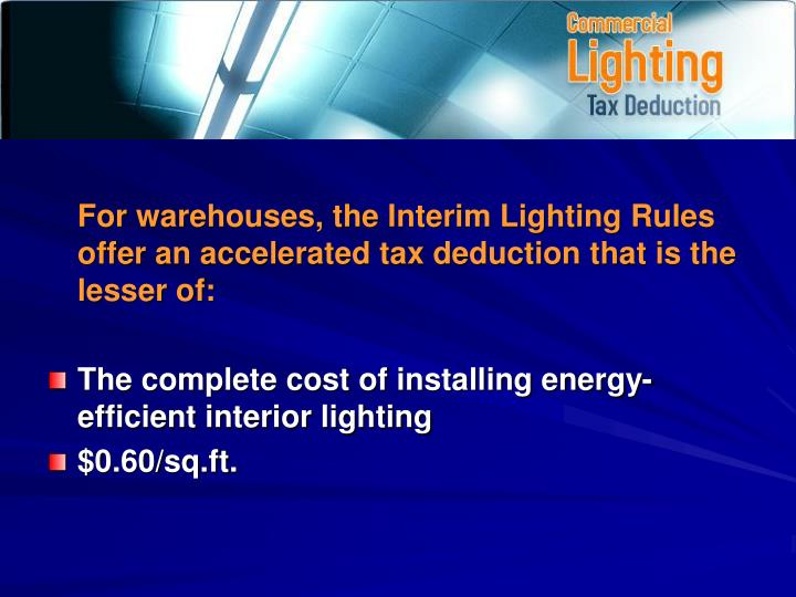 For warehouses, the Interim Lighting Rules offer an accelerated tax deduction that is the lesser of:
