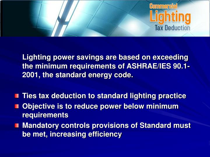 Lighting power savings are based on exceeding the minimum requirements of ASHRAE/IES 90.1-2001, the standard energy code.