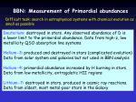 bbn measurement of primordial abundances