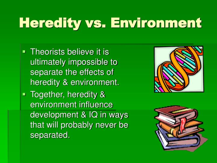 heredity and enviornment