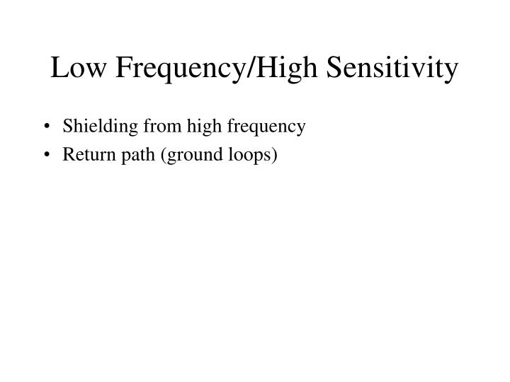 Low Frequency/High Sensitivity