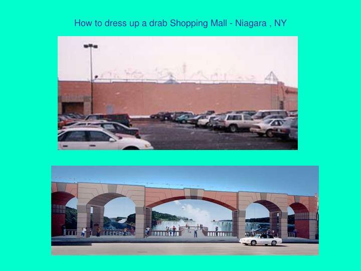How to dress up a drab Shopping Mall - Niagara , NY