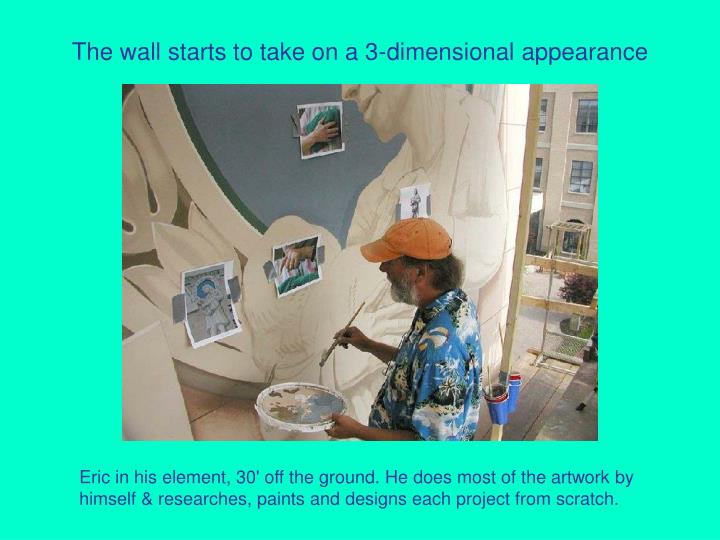 The wall starts to take on a 3 dimensional appearance