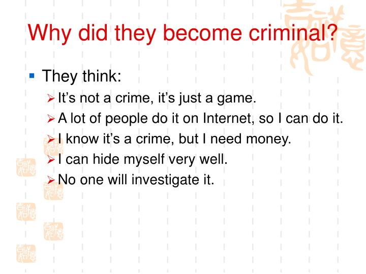 Why did they become criminal?