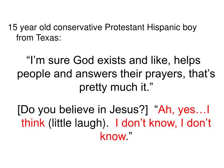 15 year old conservative Protestant Hispanic boy from Texas: