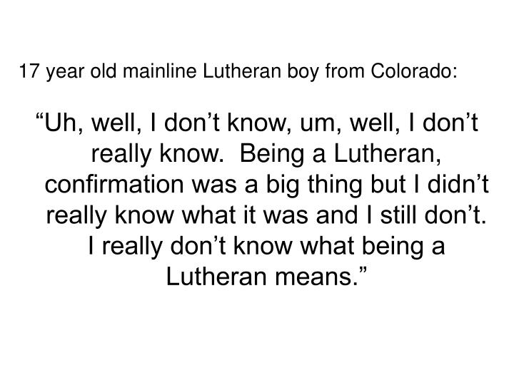 17 year old mainline Lutheran boy from Colorado:
