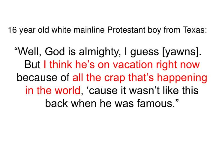 16 year old white mainline Protestant boy from Texas: