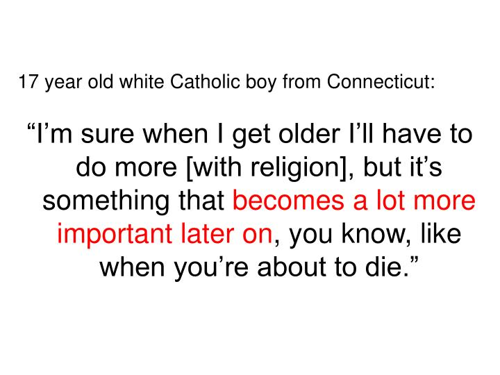 17 year old white Catholic boy from Connecticut: