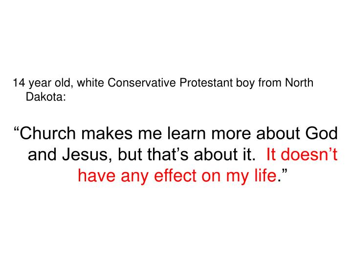 14 year old, white Conservative Protestant boy from North Dakota: