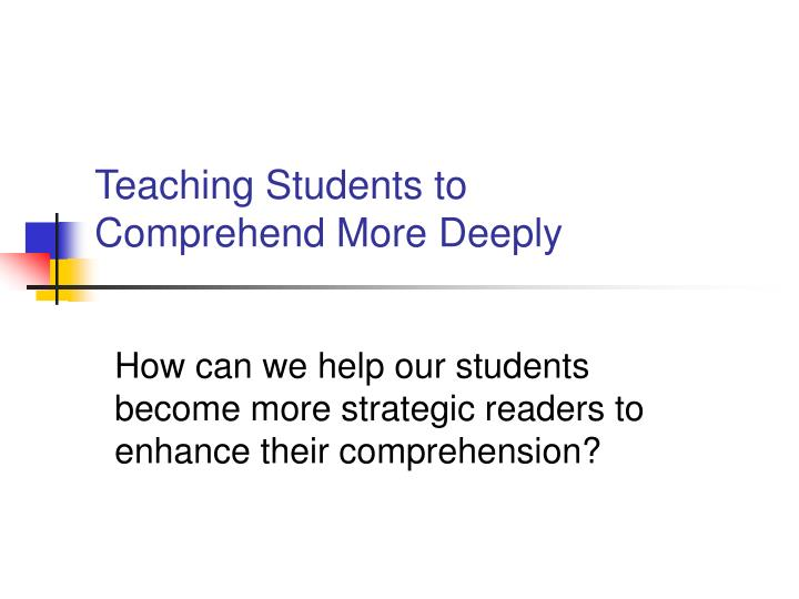 teaching students to comprehend more deeply n.