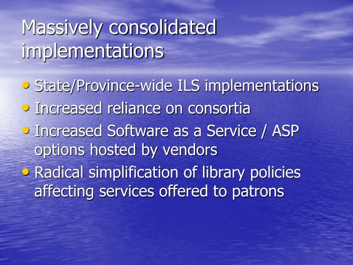 Massively consolidated implementations
