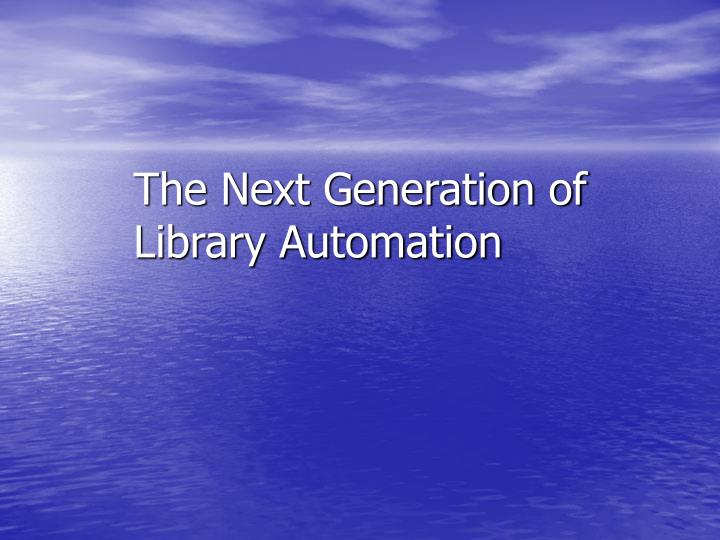 The Next Generation of Library Automation