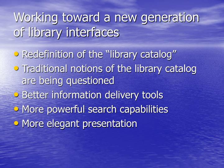 Working toward a new generation of library interfaces