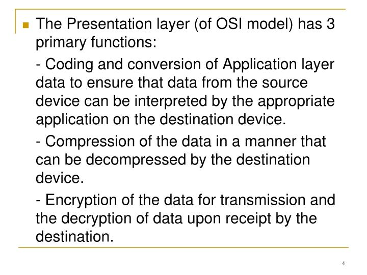 The Presentation layer (of OSI model) has 3 primary functions: