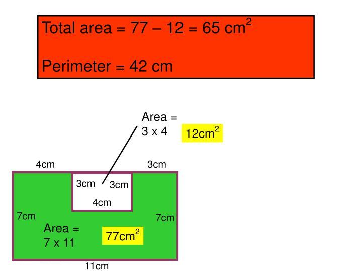 Total area = 77 – 12 = 65 cm