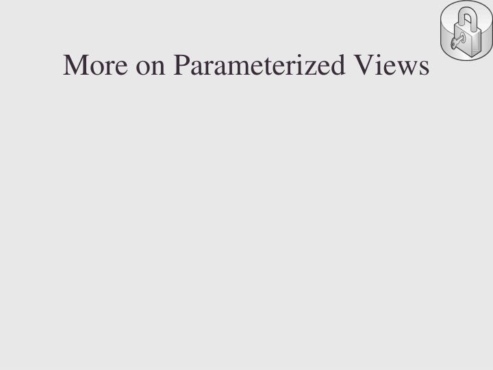 More on Parameterized Views