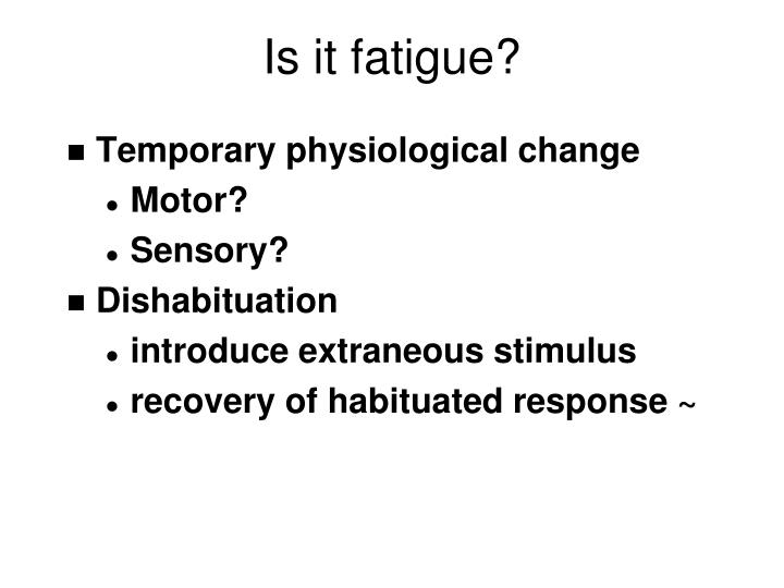 Is it fatigue?