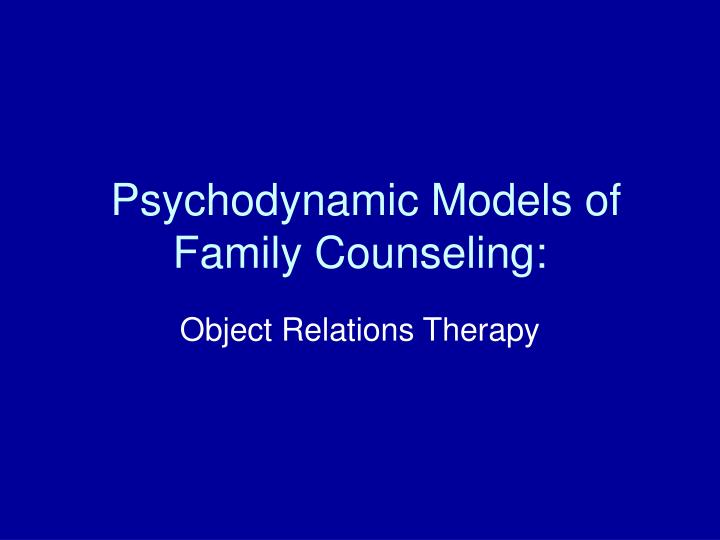 psychodynamic models of family counseling n.