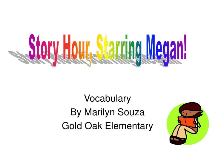 vocabulary by marilyn souza gold oak elementary n.