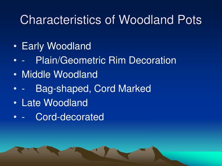 Characteristics of Woodland Pots