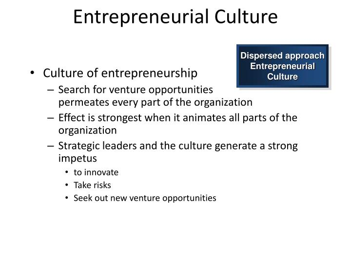 Dispersed approach Entrepreneurial Culture
