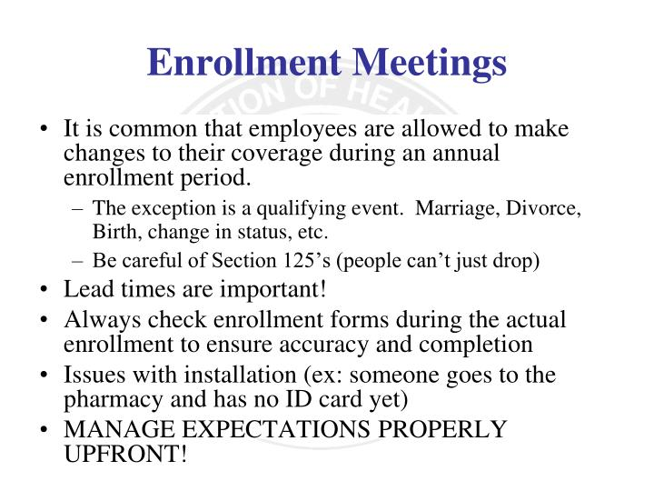 It is common that employees are allowed to make changes to their coverage during an annual enrollment period.