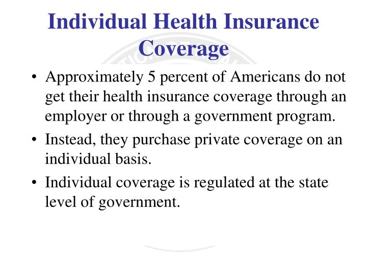 Approximately 5 percent of Americans do not get their health insurance coverage through an employer or through a government program.