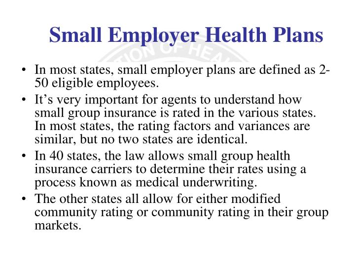 In most states, small employer plans are defined as 2-50 eligible employees.