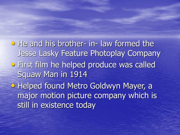 He and his brother- in- law formed the Jesse Lasky Feature Photoplay Company