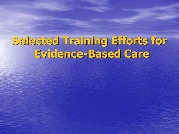 Selected Training Efforts for Evidence-Based Care