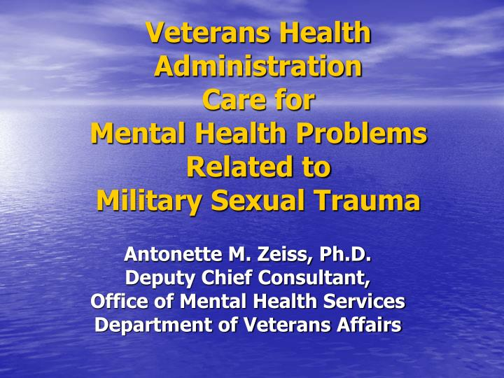 Veterans health administration care for mental health problems related to military sexual trauma