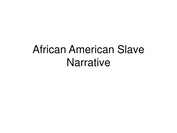 slave narratives essay Select a slave narrative from this website and write a four page paper in which you consider the following 1 how did masters maintain the institution of slavery.