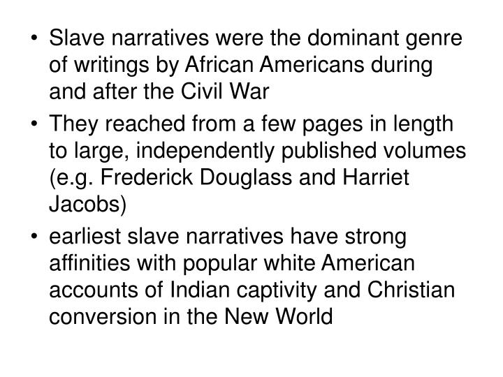 Slave narratives were the dominant genre of writings by African Americans during and after the Civil War