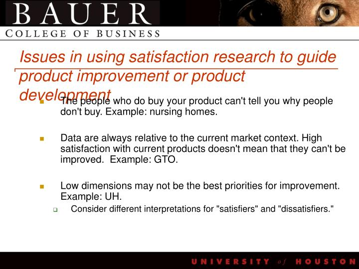 Issues in using satisfaction research to guide product improvement or product development