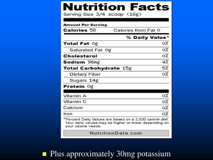 Plus approximately 30mg potassium