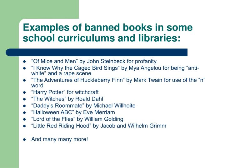 Examples of banned books in some school curriculums and libraries: