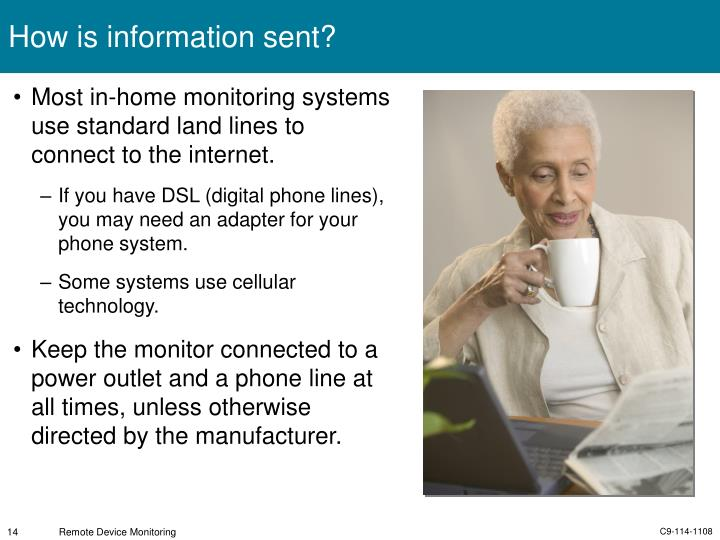 Most in-home monitoring systems use standard land lines to connect to the internet.
