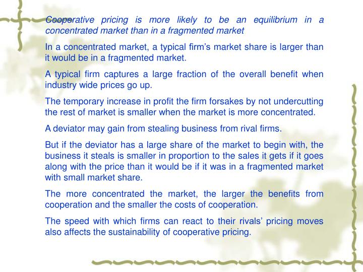 Cooperative pricing is more likely to be an equilibrium in a concentrated market than in a fragmented market