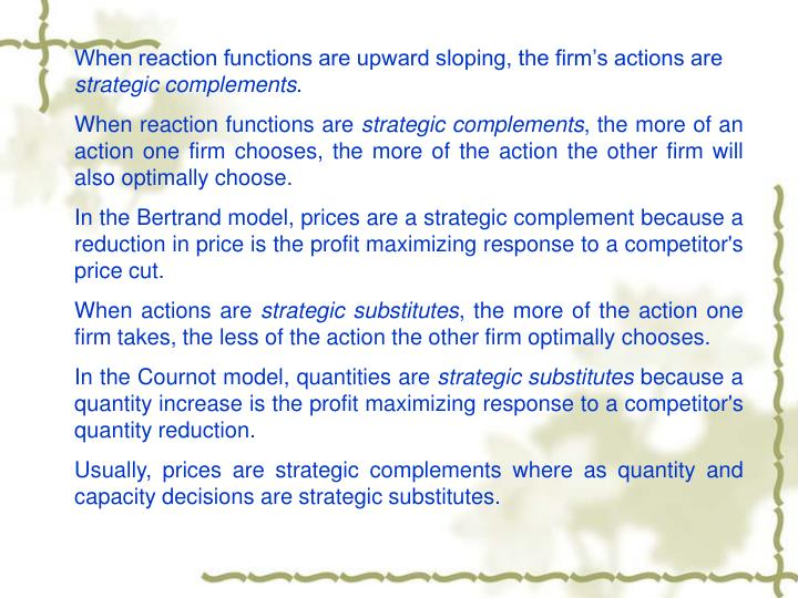 When reaction functions are upward sloping, the firm's actions are