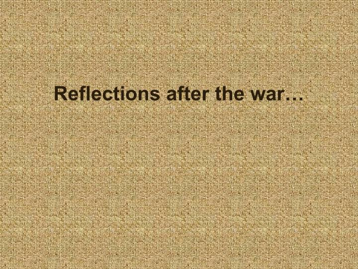 Reflections after the war…