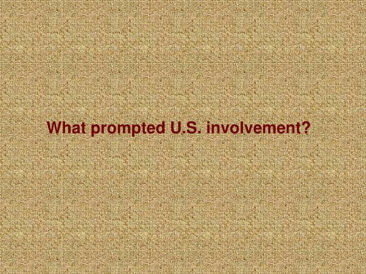 What prompted U.S. involvement?