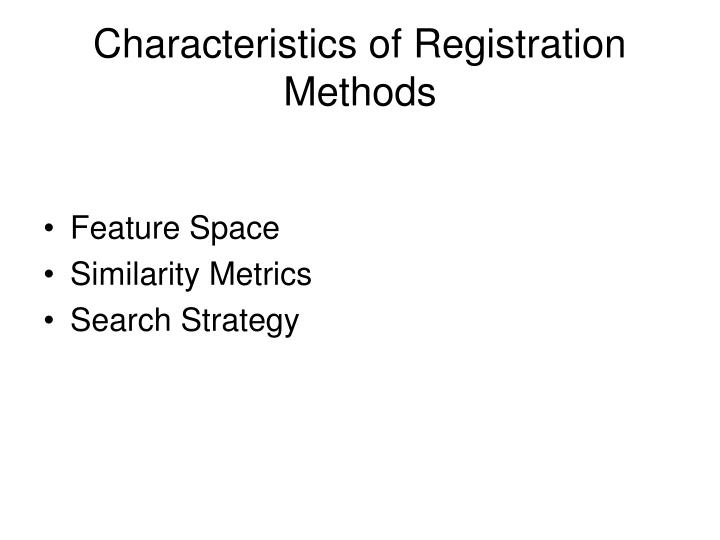 Characteristics of Registration Methods