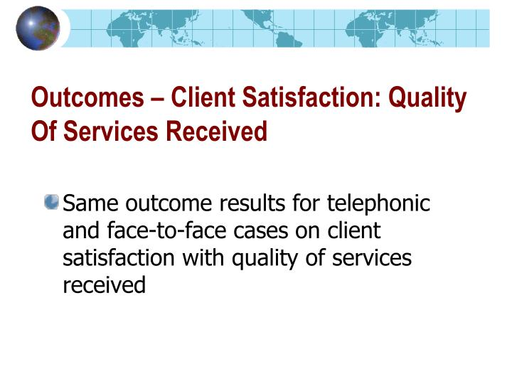 Outcomes – Client Satisfaction: Quality Of Services Received