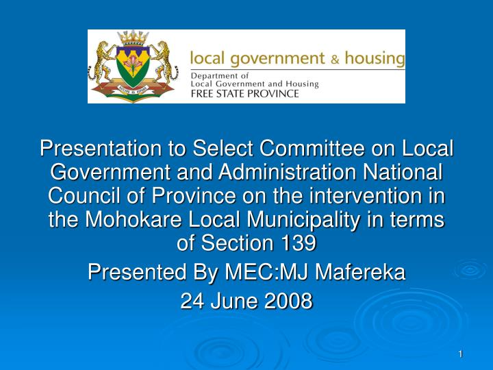 Presentation to Select Committee on Local Government and Administration National Council of Province on the intervention in the Mohokare Local Municipality in terms of Section 139
